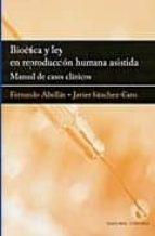 bioetica y ley en reproduccion humana asistida: manual de casos c linicos fernando abellan 9788498365092