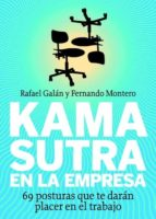 kamasutra en la empresa: 69 posturas que te daran placer en el tr abajo-fernando montero-rafael galan-9788498750492