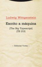 escrito a maquina: the big typescript (ts 213) ludwig wittgenstein 9788498795592