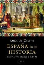 españa en su historia-americo castro-9788498924992