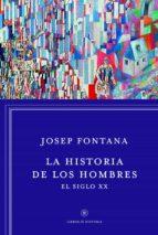 la historia de los hombres: en el siglo xx josep fontana 9788498926392