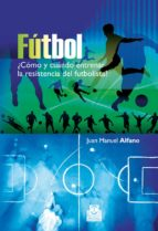 futbol ¿como y cuando entrenar la resisteencia del futbolista? juan manuel alfano 9788499100692