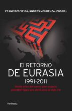 el retorno de eurasia 1991 2011: veinte años del nuevo gran espac io geoestrategico que abrio paso al siglo xxi francisco veiga andres mourenza 9788499421292