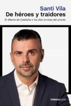 de heroes y traidores: el dilema de cataluña o los diez errores del proces-santi vila-9788499426792