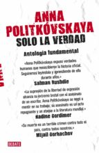 solo la verdad anna politkovskaya 9788499920092