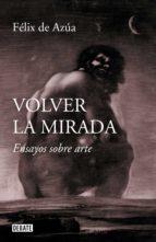 VOLVER LA MIRADA - 9788499929392 - FELIX DE AZUA