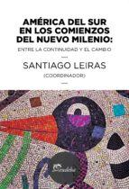 américa del sur en los comienzos del nuevo milenio (ebook)-santiago leiras-9789502326092