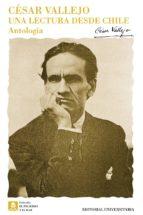 una lectura desde chile: antologia-cesar vallejo-9789561120792