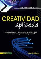 creatividad aplicada. cómo estimular y desarrollar la creatividad a nivel personal, grupal y empresarial (ebook)-alejandro schnarch-9789586485692