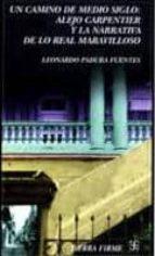 un camino de medio siglo: alejo carpentier y la narrativa de lo r eal maravilloso leonardo padura fuentes 9789681667092