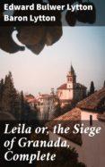 Descarga gratuita de libros electrónicos para teléfonos móviles LEILA OR, THE SIEGE OF GRANADA, COMPLETE (Spanish Edition) iBook