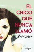 EL CHICO QUE NUNCA LLAMO - 9788401021602 - ROSIE WALSH
