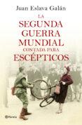 LA SEGUNDA GUERRA MUNDIAL CONTADA PARA ESCÉPTICOS - 9788408135302 - JUAN ESLAVA GALAN