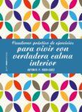 CUADERNO PRACTICO DE EJERCICIOS PARA VIVIR CON VERDADERA CALMA INTERIOR - 9788408196402 - ANTONIO F. RODRIGUEZ