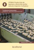 (I.B.D.)PRODUCCION DE TAPONES Y DISCOS DE CORCHO NATURAL Y TAPONES MULTIPIEZA. MAMA0109 FABRICACION DE TAPONES DE CORCHO   (IMPRESIÓN BAJO DEMANDA) - 9788415670902 - VV.AA.