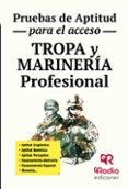 TROPA Y MARINERÍA PROFESIONAL. PRUEBAS DE APTITUD PARA EL ACCESO - 9788416506002 - VV.AA.