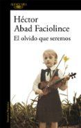 EL OLVIDO QUE SEREMOS - 9788420426402 - HECTOR ABAD FACIOLINCE