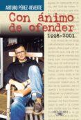 CON ANIMO DE OFENDER - 9788420443102 - ARTURO PEREZ-REVERTE