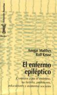 EL ENFERMO EPILEPTICO: CONSEJOS PARA EL ENFERMO, SU FAMILIA, PROF ESORES, EDUCADORES Y ASISTENTES SOCIALES - 9788425420702 - ANSGAR MATTHES