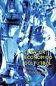 EL VALOR ECONOMICO DEL FUTBOL: RADIOGRAFIA FINANCIERA DEL FUTBOL ESPAÑOL - 9788431323202 - ANGEL BARAJAS