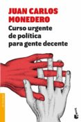 CURSO URGENTE DE POLITICA PARA GENTE DECENTE - 9788432233302 - JUAN CARLOS MONEDERO