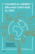 CUANDO EL HIERRO ERA MAS CARO QUE EL ORO: 60 HISTORIAS PARA ENTNEDER LA ECONOMIA MUNDIAL - 9788434423602 - ALESSANDRO GIRAUDO