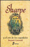 SHARPE Y EL ORO DE LOS ESPAÑOLES - 9788435035002 - BERNARD CORNWELL