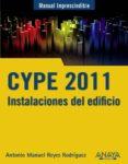 CYPE 2011: INSTALACIONES DEL EDIFICIO Y CUMPLIMIENTO DEL CTE - 9788441528802 - ANTONIO MANUEL REYES RODRIGUEZ