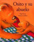 OSITO Y SU ABUELO - 9788448016302 - NIGEL GRAY