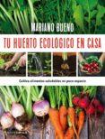 TU HUERTO ECOLOGICO EN CASA - 9788448022402 - MARIANO BUENO