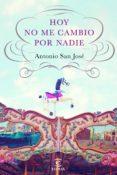 hoy no me cambio por nadie (ebook)-antonio san jose-9788467041002