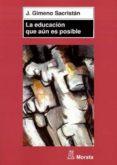 LA EDUCACION QUE AUN ES POSIBLE - 9788471125002 - J. GIMENO SACRISTA