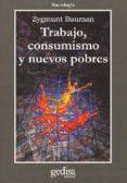 TRABAJO, CONSUMISMO Y NUEVOS POBRES - 9788474327502 - ZYGMUNT BAUMAN
