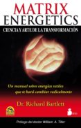 MATRIX ENERGETICS: LA CIENCIA Y EL ARTE DE LA TRANSFORMACION - 9788478088102 - RICHARD D. BARTLETT