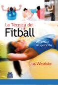 LA TECNICA DEL FITBALL: DESARROLLO DE EJERCICIOS - 9788480198202 - LISA WESTLAKE