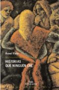 HISTORIAS QUE NINGUEN CRE - 9788482887302 - ANXEL FOLE