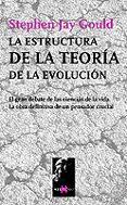 LA ESTRUCTURA DE LA TEORIA DE LA EVOLUCION: EL GRAN DEBATE DE LAS CIENCIAS DE LA VIDA, LA OBRA DEFINITIVA DE UN PENSADOR CRUCIAL - 9788483109502 - STEPHEN JAY GOULD
