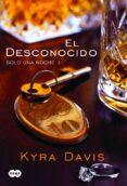 EL DESCONOCIDO (SOLO UNA NOCHE 1) - 9788483655702 - KYRA DAVIS