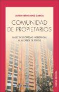 COMUNIDAD DE PROPIETARIOS. LA LEY DE PROPIEDAD HORIZONTAL AL ALCA NCE DE TODOS - 9788484654902 - JAVIER HERNANDEZ GARCIA