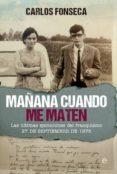 MAÑANA CUANDO ME MATEN - 9788490604502 - CARLOS FONSECA