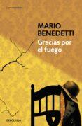 GRACIAS POR EL FUEGO - 9788490626702 - MARIO BENEDETTI