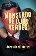 MONSTRUO DE OJOS VERDES - 9788491074502 - JOYCE CAROL OATES