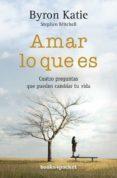 AMAR LO QUE ES: CUATRO PREGUNTAS QUE PUEDEN CAMBIAR TU VIDA - 9788492516902 - BYRON KATIE