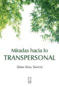 MIRADAS HACIA LO TRANSPERSONAL - 9788493791902 - GEMA VIDAL SANTOS