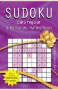 SUDOKU PARA REGALAR A PERSONAS MARAVILLOSAS - 9788497772402 - VV.AA.