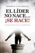 EL LIDER NO NACE ¡SE HACE! - 9788497776202 - ROBERTO LUNA AROCAS