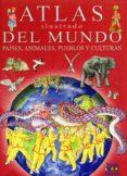 ATLAS ILUSTRADO DEL MUNDO: PAISES, ANIMALES, PUEBLOS Y CULTURAS - 9788497868402 - ELEONORA BARSOTTI