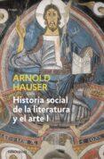 HISTORIA SOCIAL DE LA LITERATURA Y EL ARTE (VOL. I): DESDE LA PRE HISTORIA HASTA EL BARROCO - 9788497932202 - ARNOLD HAUSER