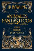 ANIMALES FANTASTICOS Y DONDE ENCONTRARLOS (GUIÓN ORIGINAL DE LA PELICULA) - 9788498387902 - J.K. ROWLING