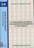 LA FOTOGRAFIA DE PRENSA, UNA PROPUESTA INFORMATIVA Y DOCUMENTAL (COL. CIENCIAS DE LA COMUNICACION 24) - 9788498494402 - JUAN FRANCISCO TORREGROSA CARMONA